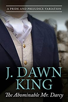 The Abominable Mr. Darcy: A Pride and Prejudice Variation by [King, J Dawn]