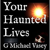 Your Haunted Lives: True Tales of the Paranormal | G. Michael Vasey