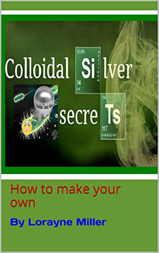 Colloidal Silver Secrets: Make Your Own by [Miller, Lorayne]