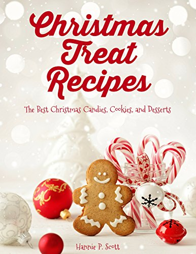 Christmas Treat Recipes: The Best Christmas Candies, Cookies, and Desserts (2016 Edition) -