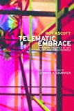Telematic Embrace : Visionary Theories of Art, Technology, and Consciousness, Ascott, Roy, 0520222946