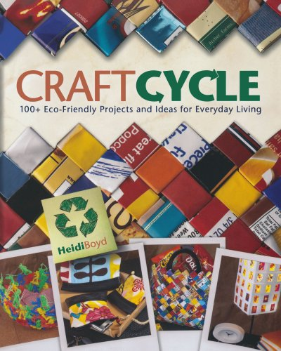 Craftcycle: 100+ Earth-Friendly Projects and Ideas for Everyday Living -