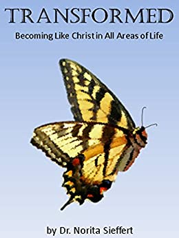 Transformed: Becoming Like Christ in All Areas of Life ...