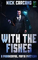 With the Fishes: A Paranormal Mafia Mystery (The Big Weird One Book 2)