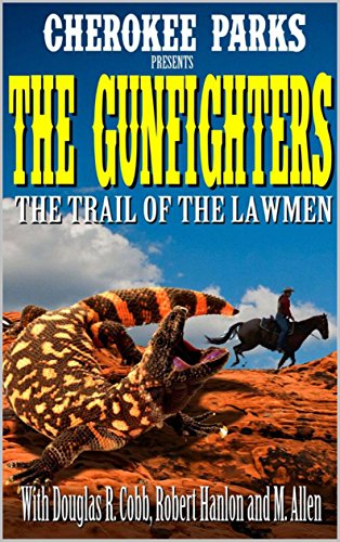 Cherokee Parks Presents: The Gunfighters: The Trail of the Lawmen: A Western Adventure (The Cherokee Parks Presents Western Action and Adventure Series Book 1)