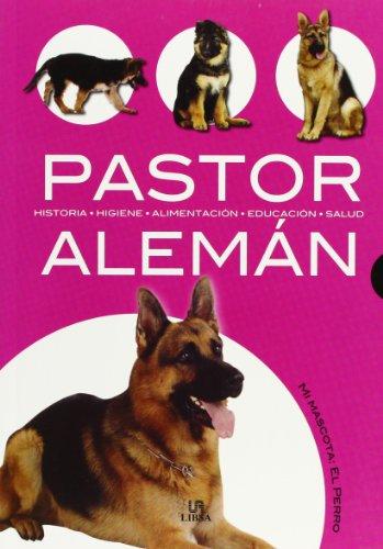 Descargar Libro Pastor Alemán: Historia, Higiene, Alimentación, Educación Y Salud Javier Villahizan