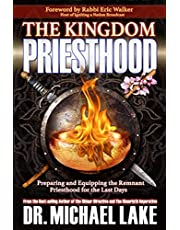 The Kingdom Priesthood: Preparing and Equipping the Remnant Priesthood for the Last Days: 1