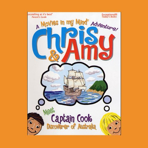 Chris & Amy Meet Captain Cook, Discoverer of Australia: A 'Movies in My Mind' Adventure