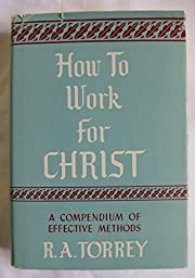 How to Work for Christ (A Compendium of…