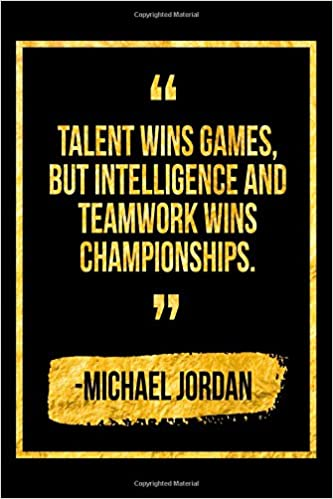 Talent Wins Games But Intelligence And Teamwork Wins Championships
