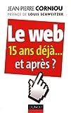 Le Web, 15 Ans Déjà, et Après?, Corniou, Jean-Pierre, 2100504118