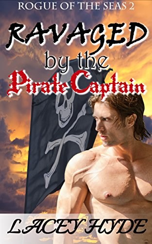 - Ravaged by the Pirate Captain (Rogue of the Seas Book 2)
