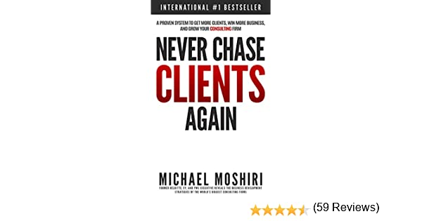 Amazon.com: Never Chase Clients Again: A Proven System To Get More ...