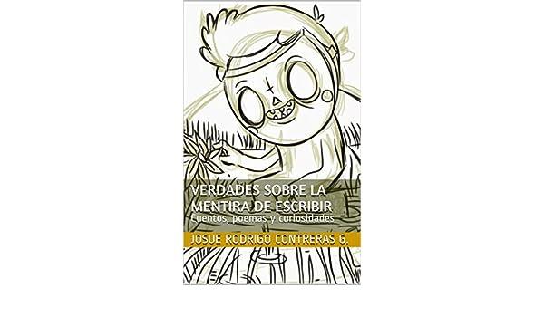 Amazon.com: Verdades sobre la mentira de escribir: Cuentos, poemas y curiosidades (Spanish Edition) eBook: josue rodrigo contreras g.: Kindle Store