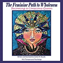 The Feminine Path to Wholeness: Becoming a Conscious Queen