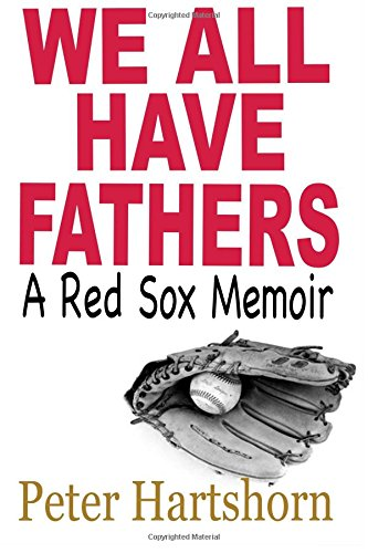 Read Online We All Have Fathers: A Red Sox Memoir ebook
