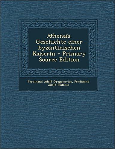 Book Athenais. Geschichte Einer Byzantinischen Kaiserin - Primary Source Edition