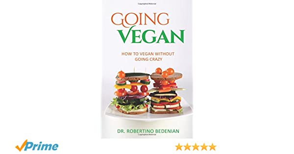 Going Vegan - How To Vegan Without Going Crazy