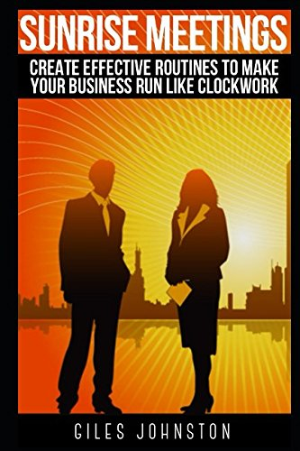 Download Sunrise Meetings: Create Effective Routines To Make Your Business Run Like Clockwork (The Business Productivity Series) pdf