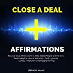 Close a Deal Affirmations: Positive Daily Affirmations to Help Sales People Get the Best Deal Using the Law of Attraction, Self-Hypnosis, Guided Meditation and Sleep Learning | Stephens Hyang