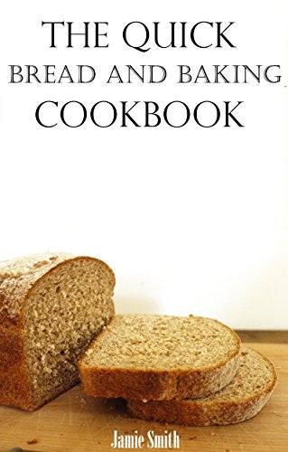 Quick Bread And Baking Recipes: Easy And Quick Bread And Dessert Recipes In Under 60 Minutes (Bread Machine Recipes) by Terry Johnson