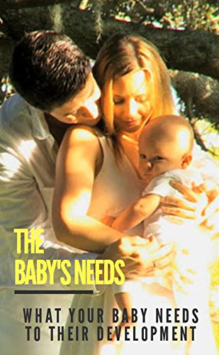 The Baby's Needs, What Your Baby Needs To Their Development