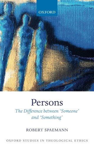 Persons: The Difference between `Someone' and `Something' (Oxford Studies in Theological Ethics)