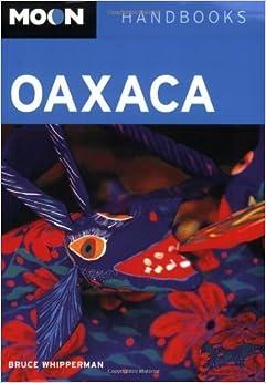 Moon Oaxaca (Moon Handbooks) by Bruce Whipperman (2008-10-14)
