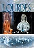 Lourdes: Pilgrimage and Healing