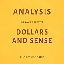 Analysis of Dan Ariely's Dollars and Sense Audiobook by Milkyway Media Narrated by Dwight Equitz