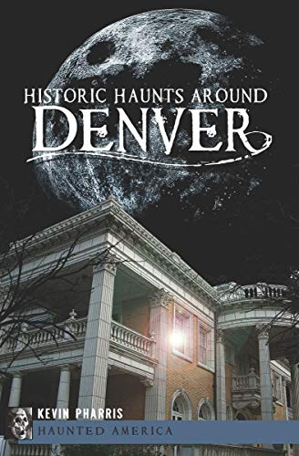 Historic Haunts Around Denver (Haunted America) -