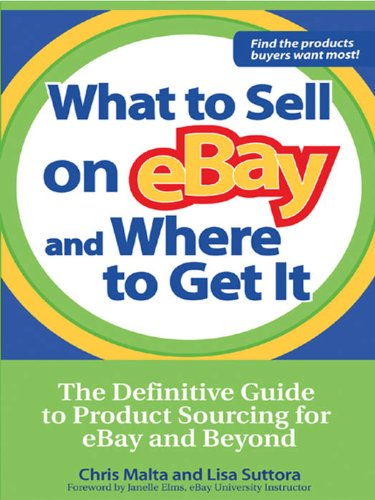 Download What to Sell on eBay and Where to Get It: The Definitive Guide to Product Sourcing for eBay and Beyond Pdf