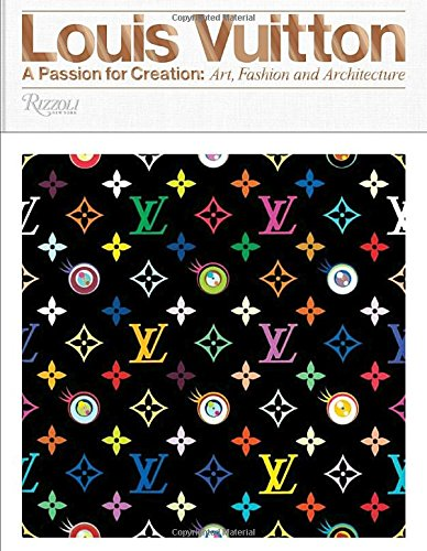 Louis Vuitton: A Passion for Creation: New Art, Fashion and Architecture by Rizzoli