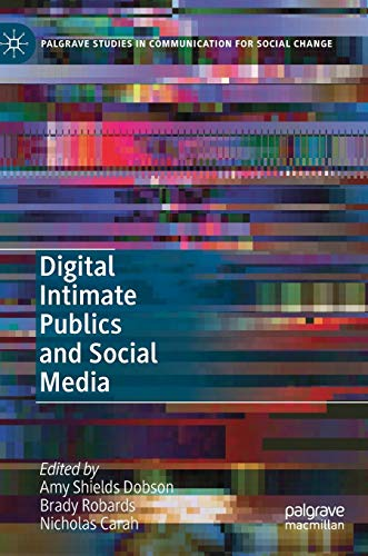 Digital Intimate Publics and Social Media (Palgrave Studies in Communication for Social Change)