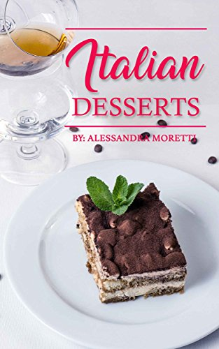 Italian Desserts: The Art of Italian Desserts: The Very Best Traditional Italian Desserts & Pastries Cookbook (Italian Dessert Recipes, Italian Pastry Recipes, Italian Desserts Cookbook) by Alessandra Moretti