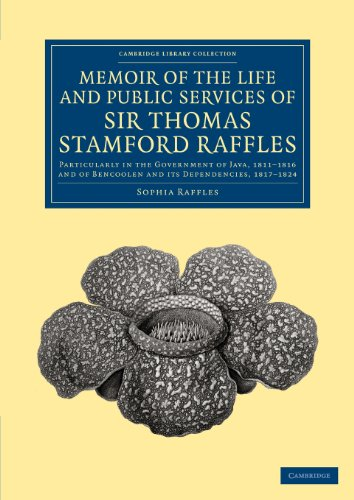 Memoir of the Life and Public Services of Sir Thomas Stamford Raffles: Particularly in the Government of Java, 1811-1816