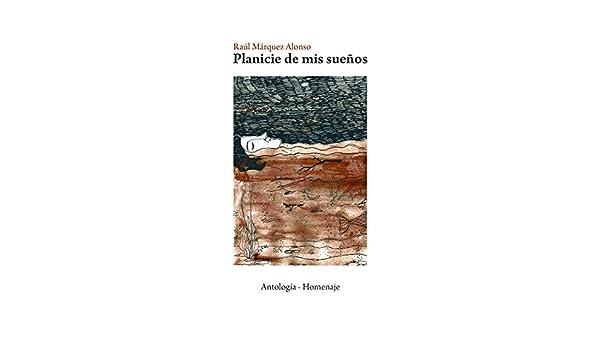 Amazon.com: Planicie de mis Sueños (RMA | Antología - Homenaje nº 1) (Spanish Edition) eBook: Raúl Márquez Alonso, Florencia Márquez, Ramiro Márquez ...