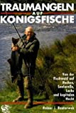 Traumangeln auf Königsfische: Von der Fischwaid auf Huchen, Seeforelle, Lachs und kapitalen Hecht