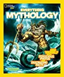 National Geographic Kids Everything Mythology: Begin Your Quest for Facts, Photos, and Fun Fit for Gods and Goddesses