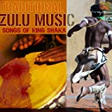 Traditional Zulu Music: Songs of King Shaka by Various (2011-07-26)