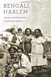 Bengali Harlem and the Lost Histories of South Asian America, Vivek Bald, 0674066669