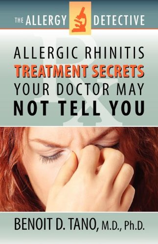 The Allergy Detective: Allergic Rhinitis Treatment Secrets Your Doctor May Not Tell You (Best Otc For Runny Nose)