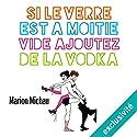 Si le verre est à moitié vide, ajoutez de la vodka | Livre audio Auteur(s) : Marion Michau Narrateur(s) : Célia Charpentier