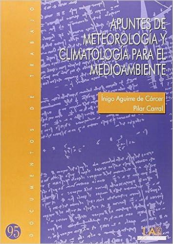 Apuntes de meteorología y climatología para el medioambiente Documentos de Trabajo: Amazon.es: Íñigo Aguirre de Cácer, Pilar Carral González: Libros