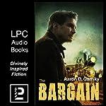 The Bargain: One Man Stands Between a Destitute Desert Town and Supernatural Destruction | Aaron D. Gansky
