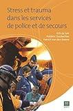 Stress et Trauma Dans les Services de Police et de Secours, Erik de Soir and Frederic Daubechies, 9046605574