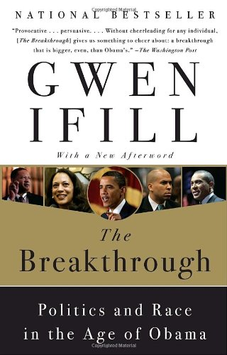 The Breakthrough: Politics and Race in the Age of Obama (2009) (Book) written by Gwen Ifill