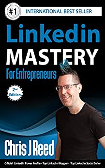 Linkedin Mastery for Entrepreneurs: Second Edition (New) by [Reed, Chris J]