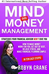 MIND over MONEY MANAGEMENT: Strategies Your Financial Advisor Won't Give You: How To Make Money Work For You, Get Out Of Debt, Relieve Stress And Make ... and Wealth Management Strategies) (Volume 1)