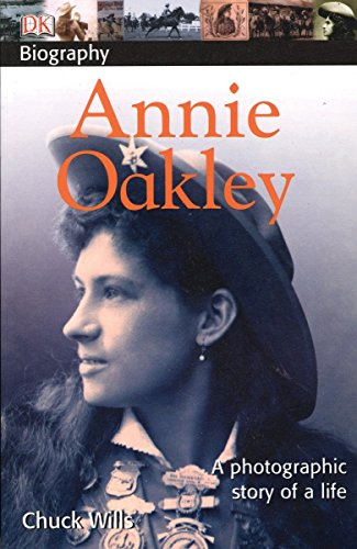 DK Biography: Annie Oakley: A Photographic Story of a Life